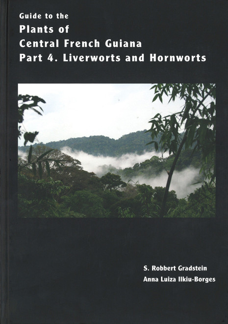 Guide to the Plants of Central French Guiana (4) Liverworts/Hornworts. Mem (76)