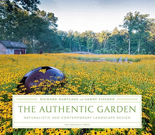 The Authentic Garden: Naturalistic and Contemporary Landscape and Design