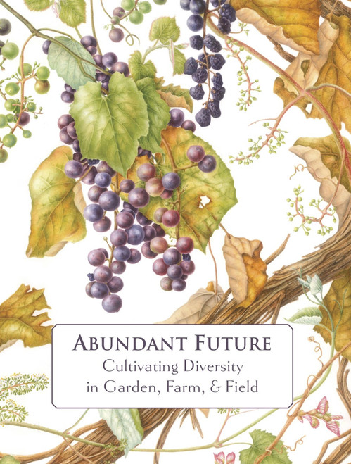 Abundant Future: Cultivating Diversity in Garden, Farm, & Field