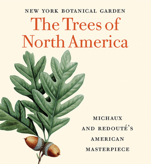 The Trees of North America: Michaux and Redouté's American Masterpiece - Tiny
