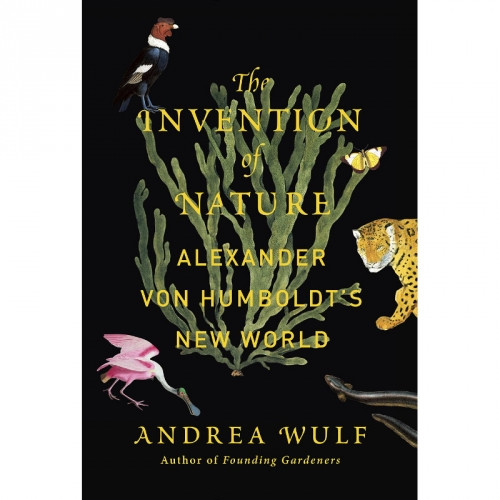 The Invention of Nature: Alexander von Humboldts New World