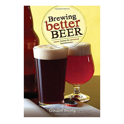 Brewing Better Beer: Master Lessons for Advanced Homebrewers (Paperback)