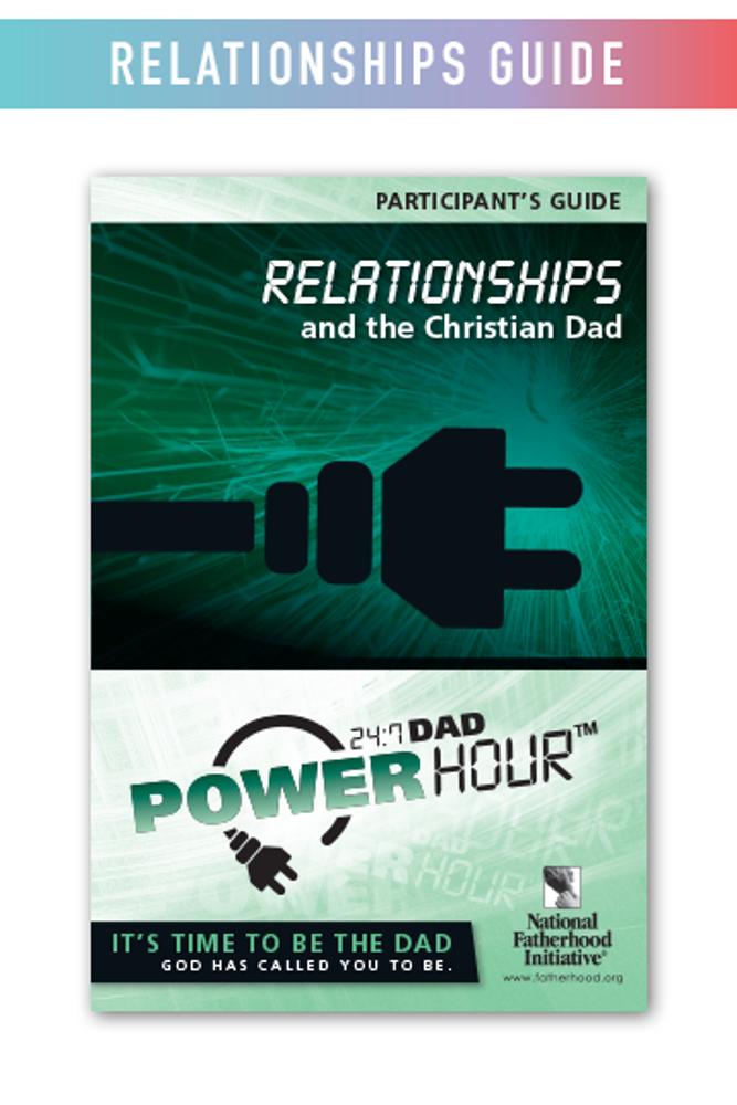 Participant's Guide: 24/7 Dad Power Hour, Relationships and The Christian Dad