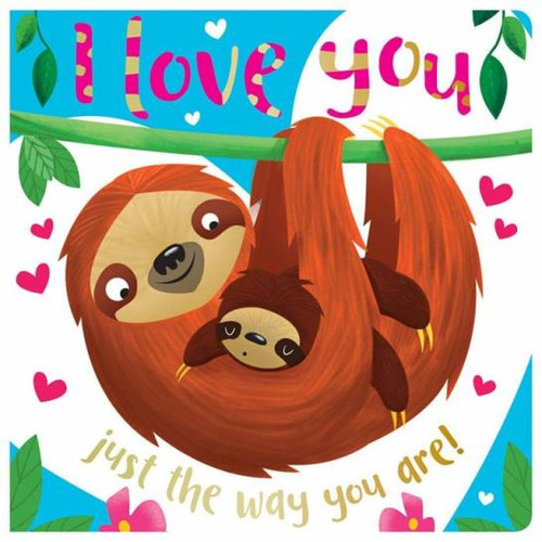 I Love You Just the Way You Are!  Board Book