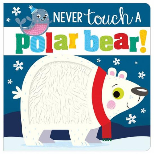 Never Touch A Polar Bear Board Book