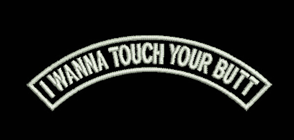 """    I WANNA TOUCH YOUR BUTT"" GLOW PATCH"
