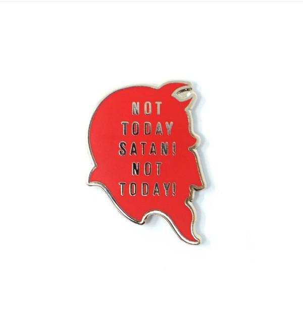 """   NOT TODAY SATAN"" enamel pin"