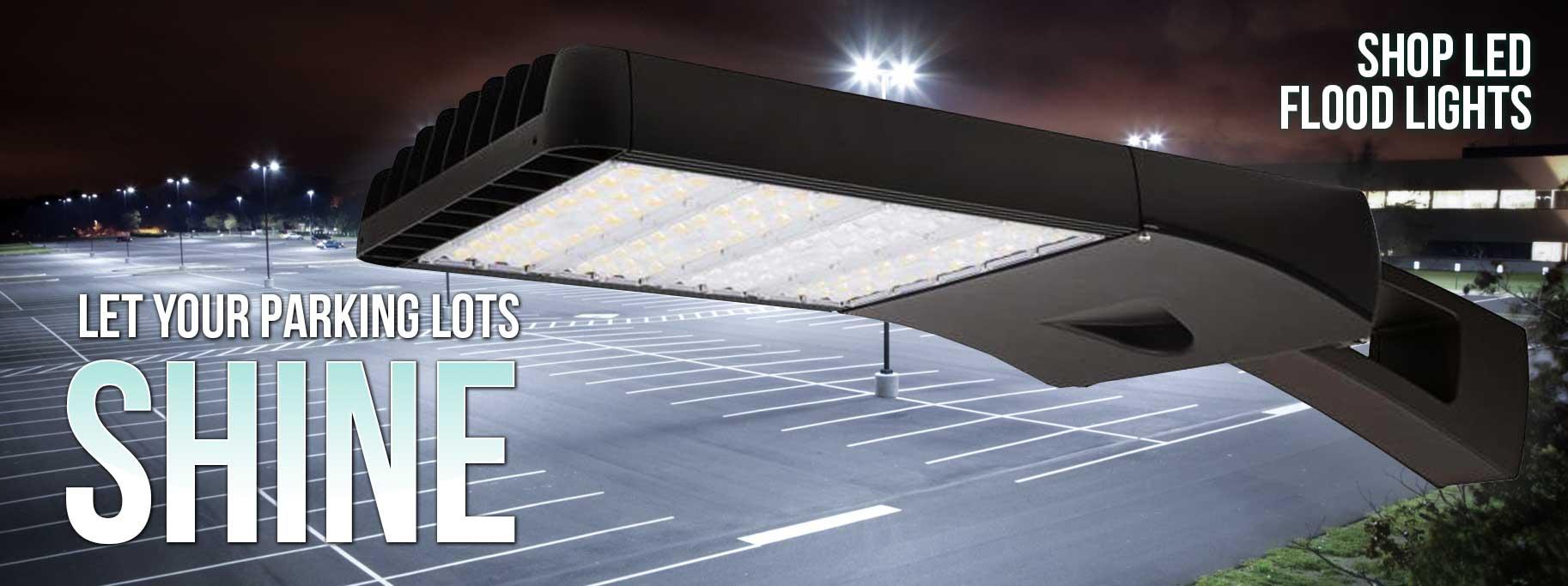 Let Your Parking Lots Shine - Shop LED Flood Lights