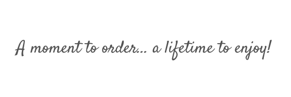 a-moment-to-order-a-lifetime-to-enjoy.png