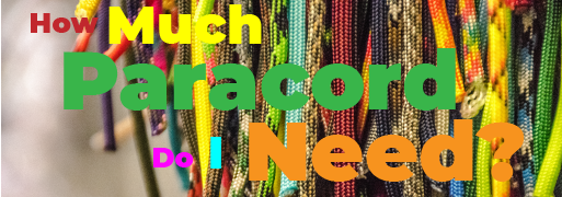 How Much Paracord Do I Need? - Paracord Planet