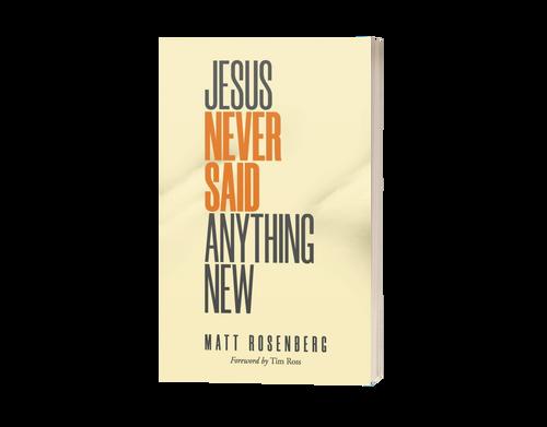 Jesus Never Said Anything New