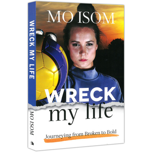 Wreck My Life: Journey From Broken To Bold