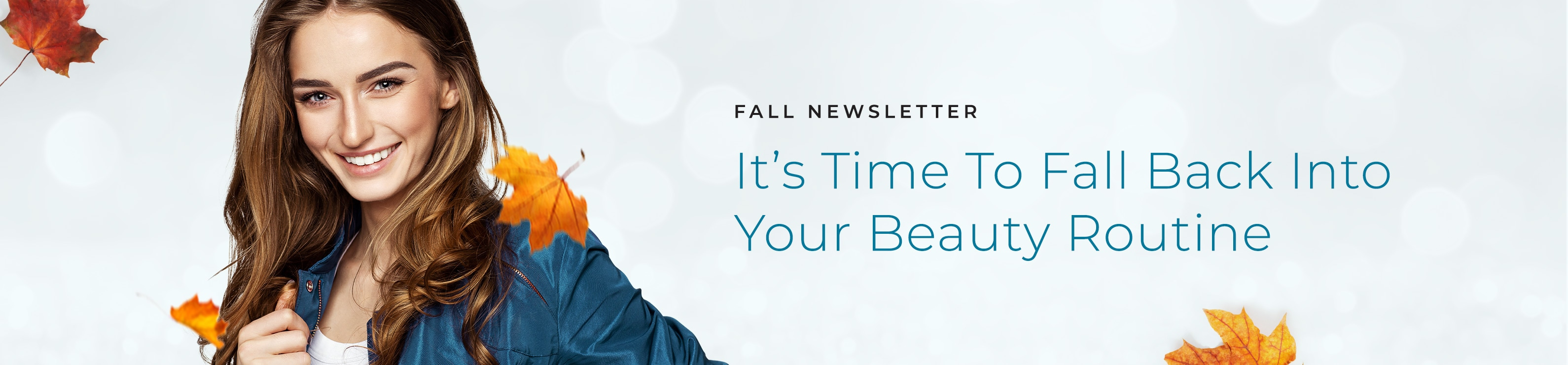 Fall Newsletter – It's time to fall back into your beauty routine