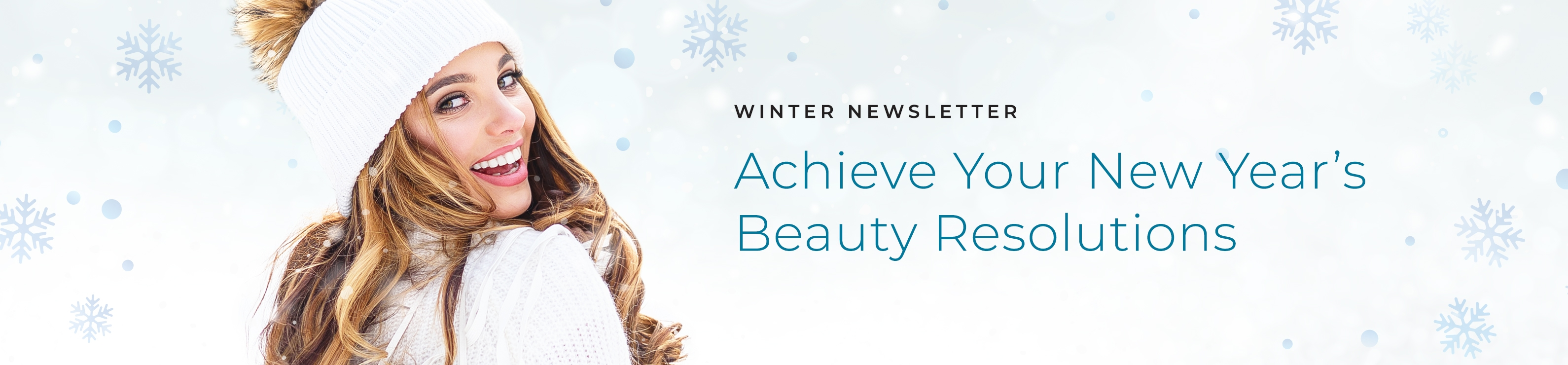Winter Newsletter – Achieve Your New Year's Beauty Resolutions