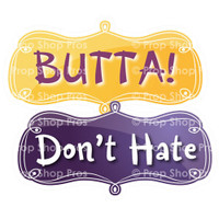 Prop Shop Pros Sweet Sixteen Photo Booth Props Butta & Don't Hate