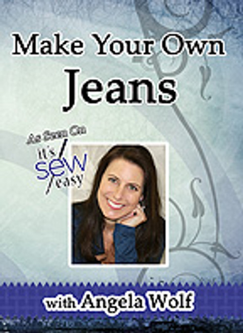 Make Your Own Jeans as seen on It's Sew Easy TV -  DVD with Angela Wolf