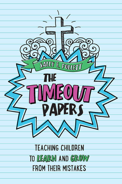 The Timeout Papers Teaching Children to Learn and Grow From Their Mistakes