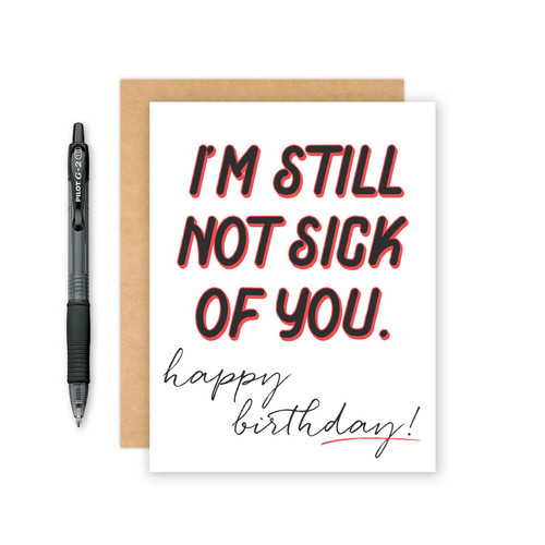 Im Still Not Sick Of You Birthday Card