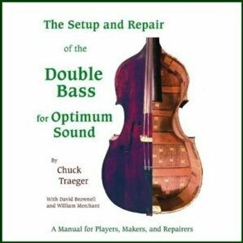 Setup and Repair of the Double Bass for Optimum Sound by Chuck Traeger - original book