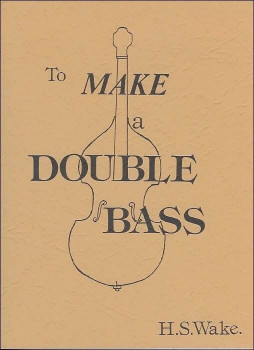 To Make a Double Bass - Book by H.S.Wake