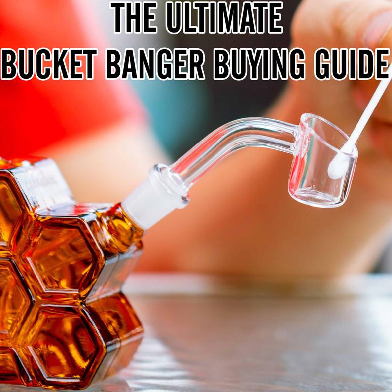 Quartz Banger: Bucket Banger Buying Guide