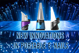 What New Innovations Have Been Made to Portable E-Nails?