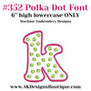 No 352 Polka Dot Font Lowercase ONLY  Embroidery Designs 6 inch high