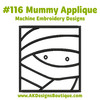 No 116 Mummy Applique Halloween Machine Embroidery Designs