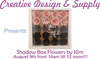 Shadow Box Flowers by KIM  August 9th, Friday at 10:00 am