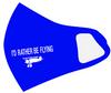 Reusable Aviation Mask: I'd Rather Be Flying ROYAL BLUE