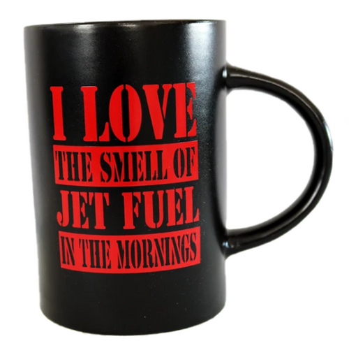 """I Love the Smell of Jet Fuel in the Mornings"" Mug"