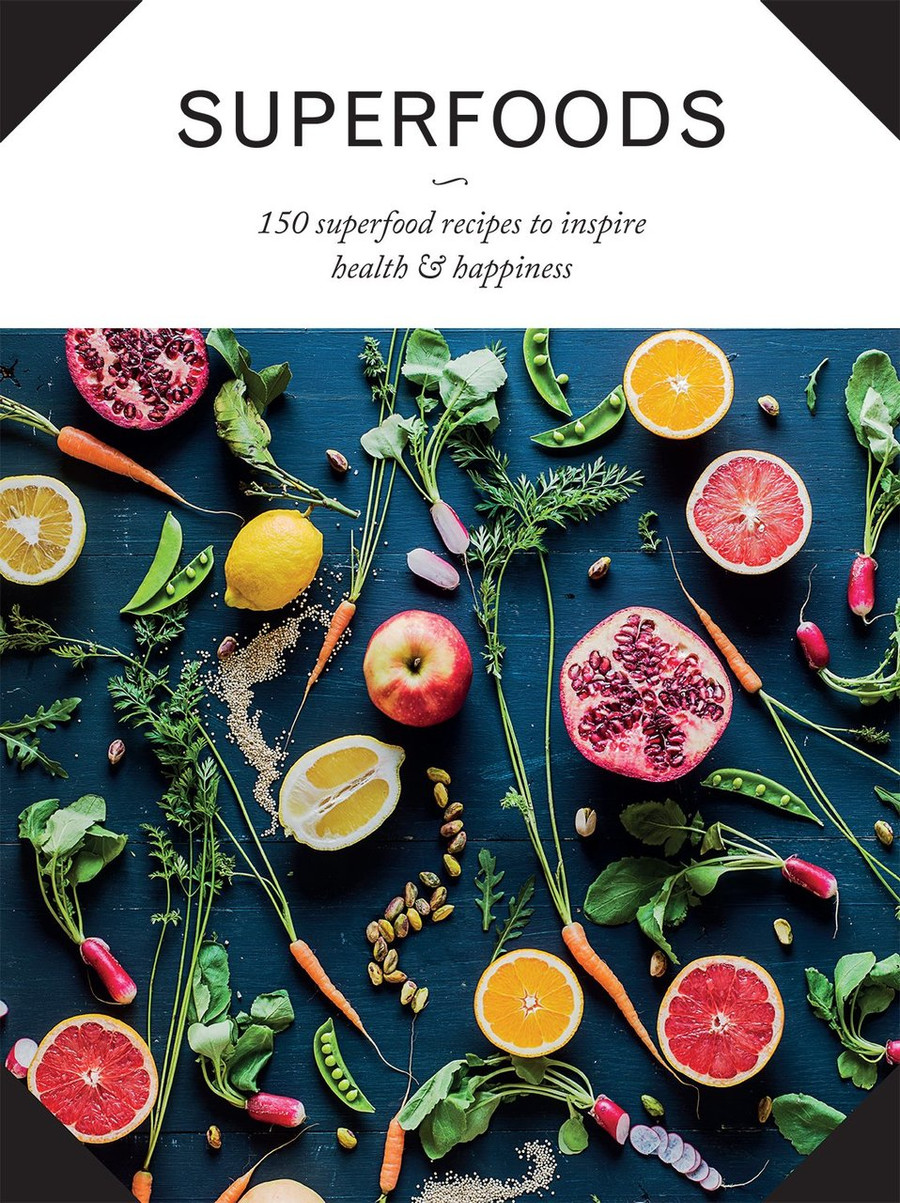 Superfoods - 150 Superfood Recipes to Inspire Health & Happiness