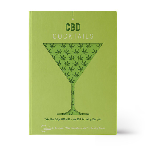 CBD Cocktails: Take The Edge Off With Over 100 Relaxing Recipes