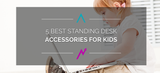 5 Best Standing Desk Accessories for Kids