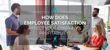 How Does Employee Satisfaction Affect Your Company's Profitability?