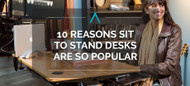 10 Reasons Sit to Stand Desks Are So Popular