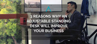 3 Reasons Why an Adjustable Standing Desk Will Improve Your Business