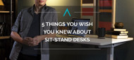 5 Things You Wish You Knew About Sit-Stand Desks