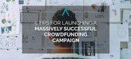 5 Tips for Launching a Massively Successful Crowdfunding Campaign