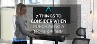 7 Things to Consider When Purchasing a Monitor Arm