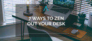 7 Ways to Zen Out Your Desk