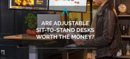 Are Adjustable Sit-to-Stand Desks Worth the Money?