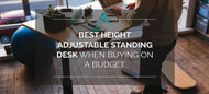 Best Height Adjustable Standing Desk when Buying on a Budget