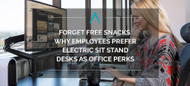 Forget Free Snacks: Why Employees Prefer Electric Sit Stand Desks as Office Perks