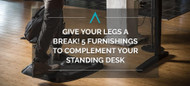 Give Your Legs a Break! 5 Furnishings to Complement Your Standing Desk