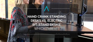 Hand Crank Standing Desks vs. Electric Sit-Stand Desks: Which Is Best?