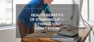 Health Benefits of Standing Up—3 Things You Didn't Know