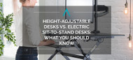 Height-Adjustable Desks vs. Electric Sit-to-Stand Desks: What You Should Know