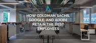 How Goldman Sachs, Google, and Adobe Retain The Best Employees