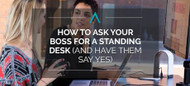 How to Ask Your Boss for a Standing Desk (and Have Them Say Yes)